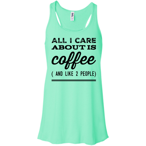 All I Care about is Coffee ( and Like 2 people ) Flowy Racerback Tank