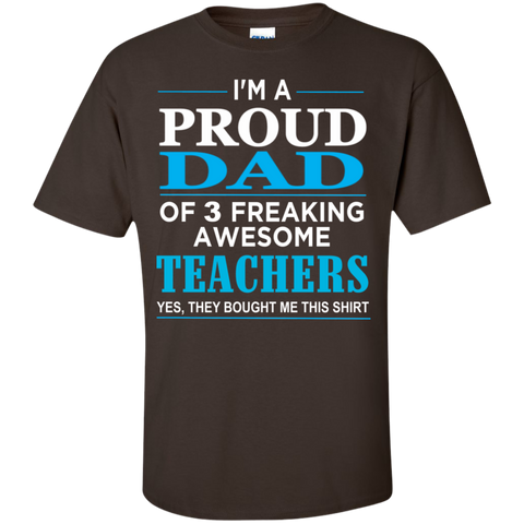 Proud Dad of 3 Freaking awesome Teachers  T-Shirt