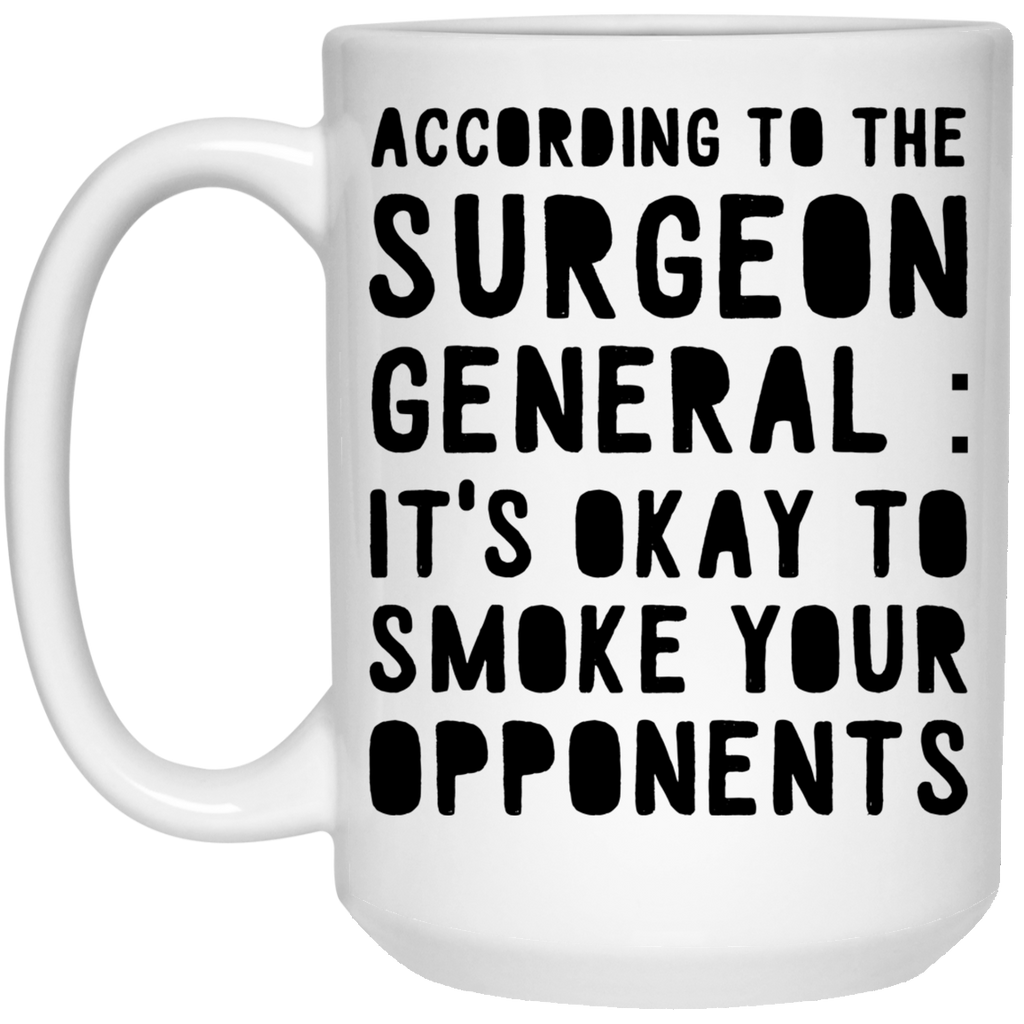 According to the surgeon general : It's okay to smoke your opponents  Mug - 15oz