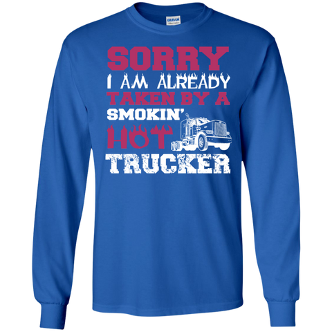 Sorry I am already Taken by a smokin' Hot Trucker LS  Cotton Tshirt
