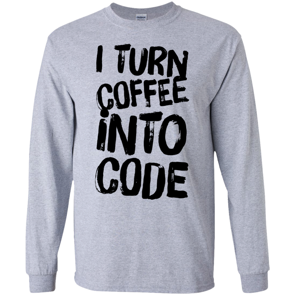I Turn Coffee into code LS  Tshirt