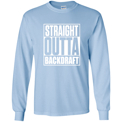 Straight Outta Backdraft Firefighter LS Ultra Cotton Tshirt