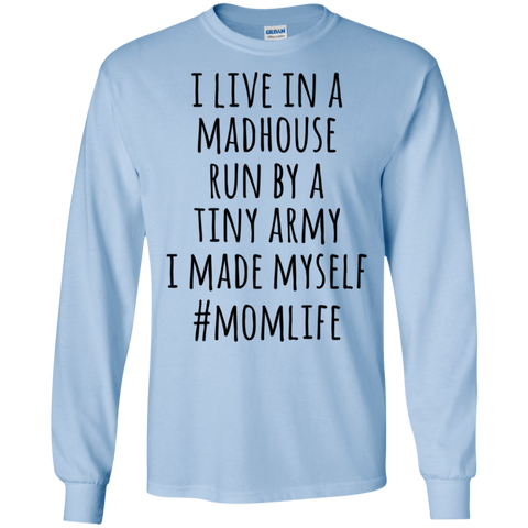 I live in a madhouse run by a tiny army I made myself #momlife  LS   T-Shirt