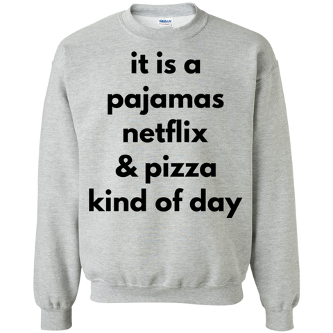 it is a pajamas netflix & pizza kind of day  Sweatshirt
