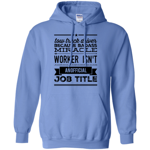 Tow Truck Driver   because badass miracle worker isn't an official job title  Hoodie
