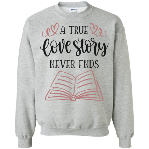 A true love story never ends .  Sweatshirt