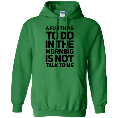 A fun thing to do in the morning is not talk to me   Hoodie