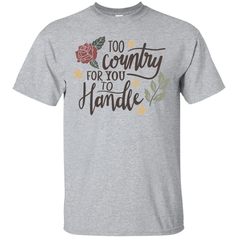 Too Country for you to handle Tshirt