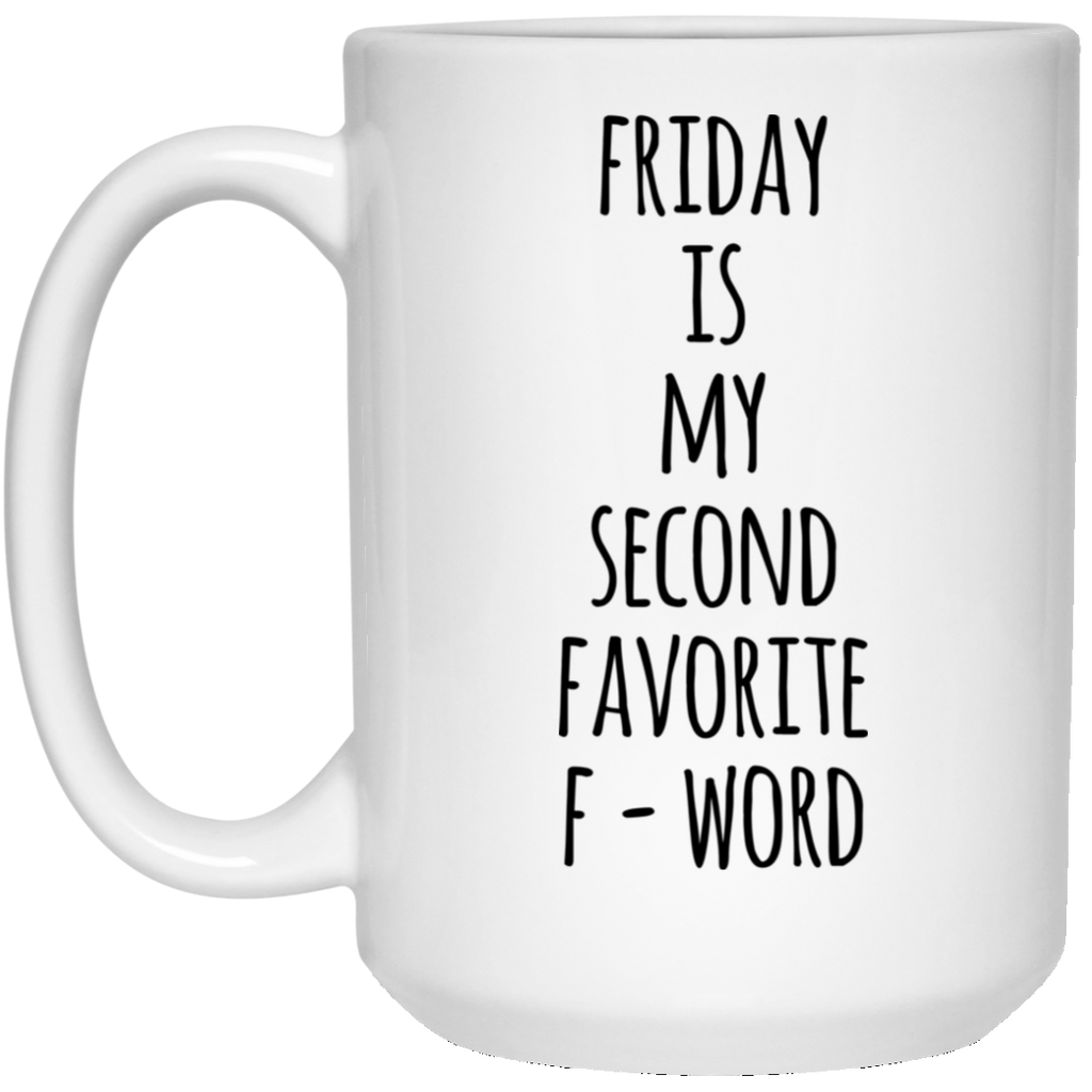 Friday is my second favorite F-word 15 oz. White Mug