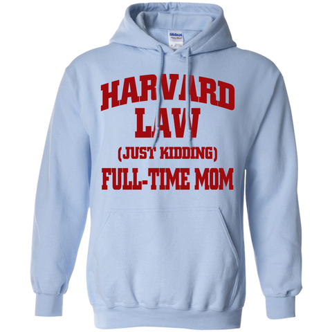 Harvard Law ( just kidding ) Full time Mom    Hoodie 8 oz
