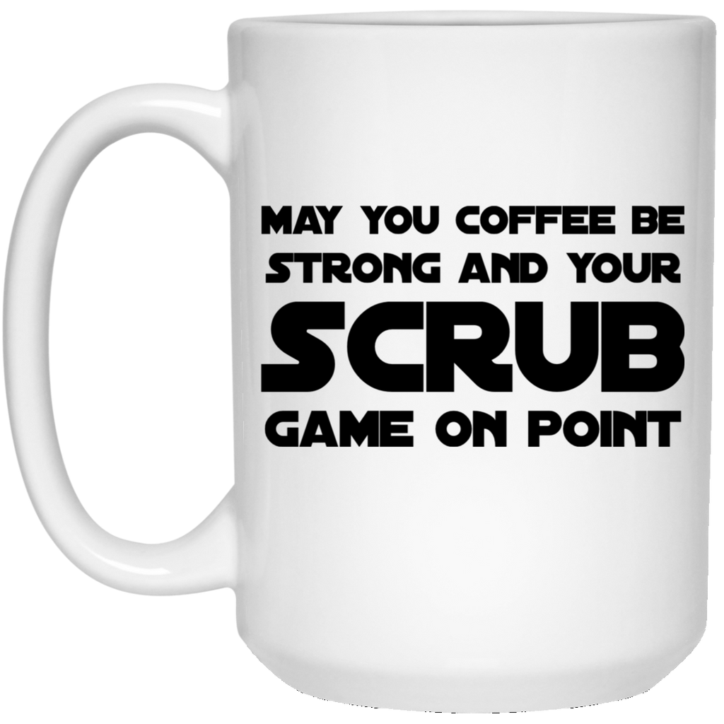 May You coffee be strong and your scrub game on point   15 oz. White Mug