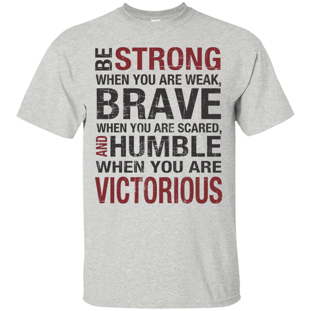 Be Strong When you are weak  Brave when you are scared and humble when you are victorious  T-Shirt