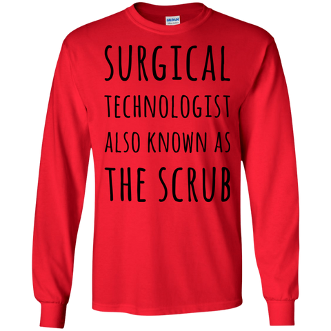 Surgical Technologist also known as The Scrub LS Tshirt