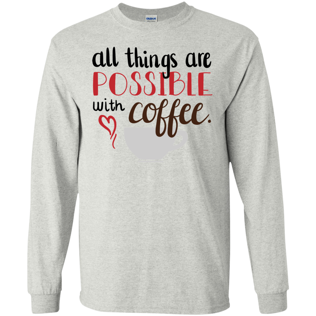 all things are possible with coffee LS Tshirt