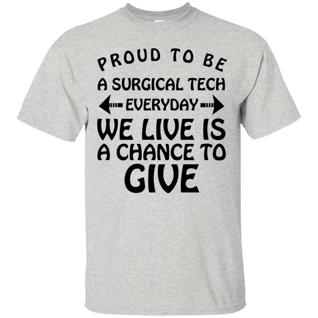 Proud to be a Surgical Tech everyday we live is a chance to give T-Shirt
