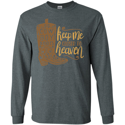Cow Boy Boots Keep me closer to heaven  LS Tshirt