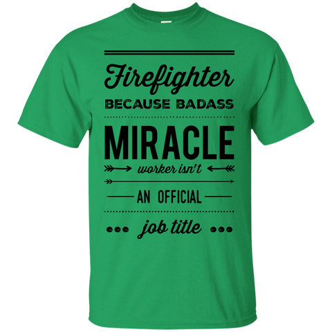 Firefighter  because badass miracle worker isn't an official job title  T-Shirt
