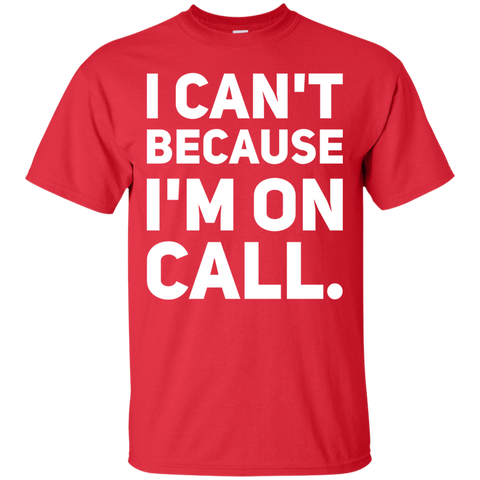 I Can't because I'm on call . T-Shirt