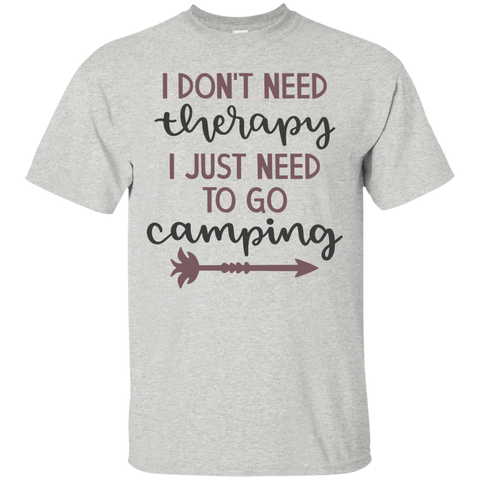 I don't need therapy I just need to go Camping  T-Shirt