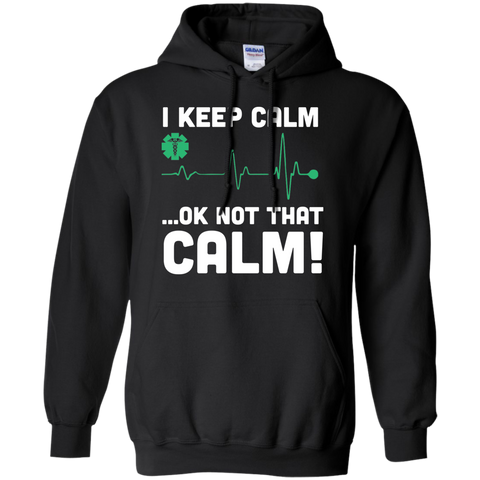 I keep calm .. Ok not that calm Hoodie 8 oz