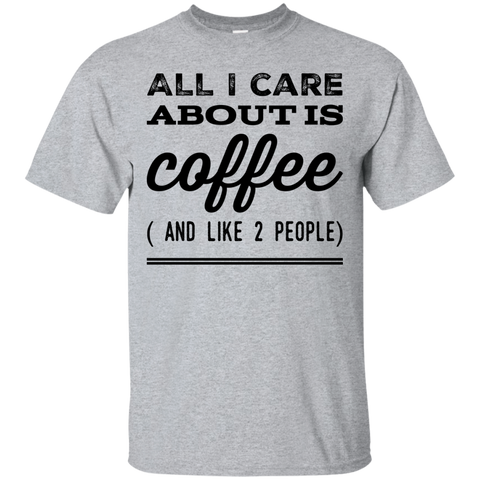 All I Care about is Coffee ( and Like 2 people )  T-Shirt