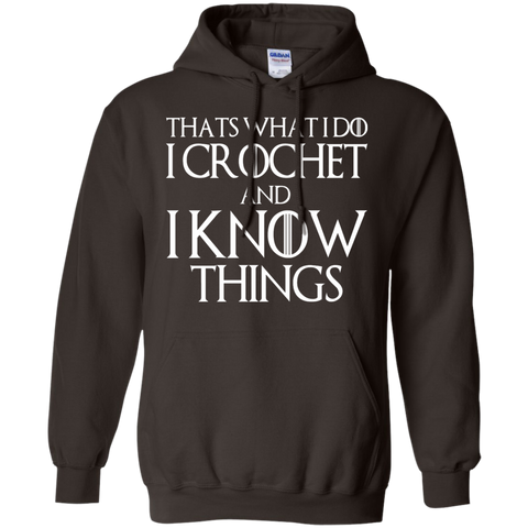 That's what i do I crochet and I know things  Hoodie