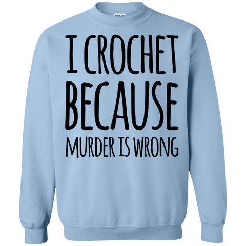 I Crochet  because murder is wrong Sweatshirt