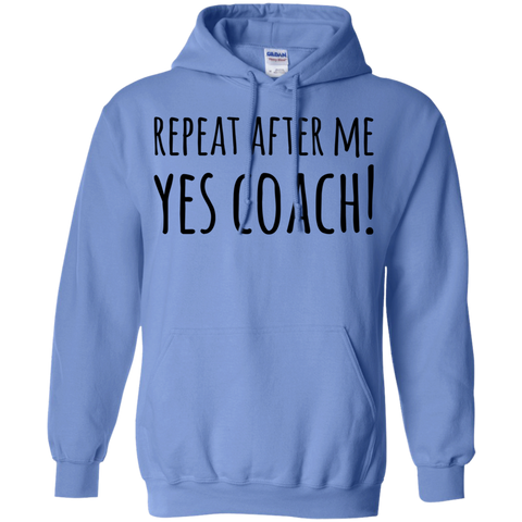 Repeat after me  Yes Coach !   Hoodie
