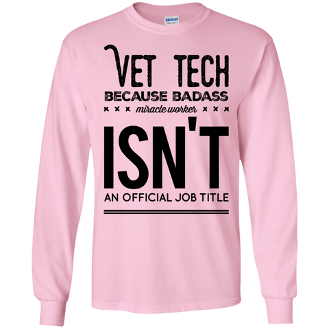 Vet Tech  because badass miracle worker isn't an official job title LS Tshirt
