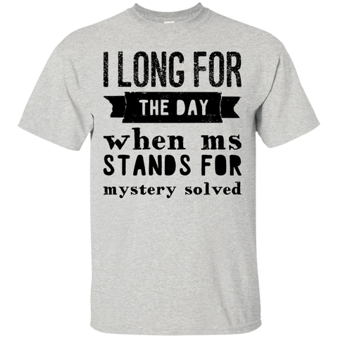 I long for the day when Ms Stands for Mystery Solved  T-Shirt
