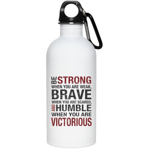 Be Strong When you are weak , Brave when you are scared and Humble when you are victorious  Stainless Steel Water Bottle