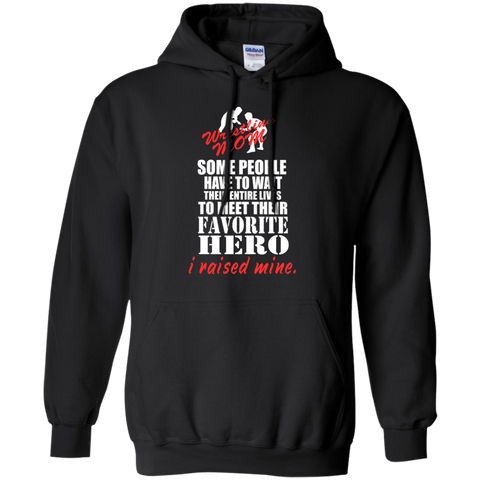 Some people have to wait their entire lives to meet their favorite Hero I raised mine Wrestling  Mom Hoodie
