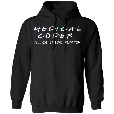 Medical coder I'll be there for you Pullover Hoodie 8 oz.