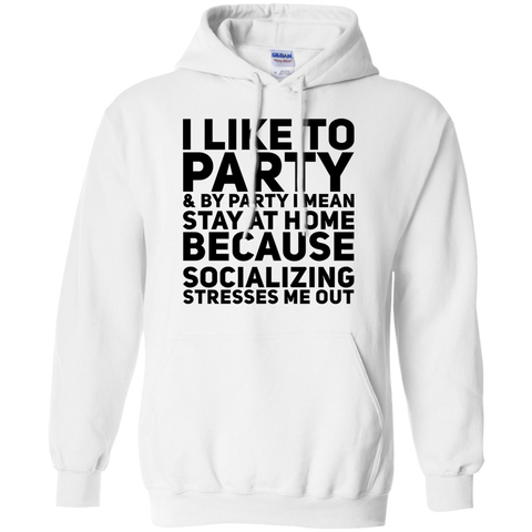 I like to party & by party i mean stay at home because socializing stresses me out  Hoodie
