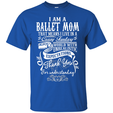 I am a Ballet Mom that means i live in a crazy fantasy  T-Shirt