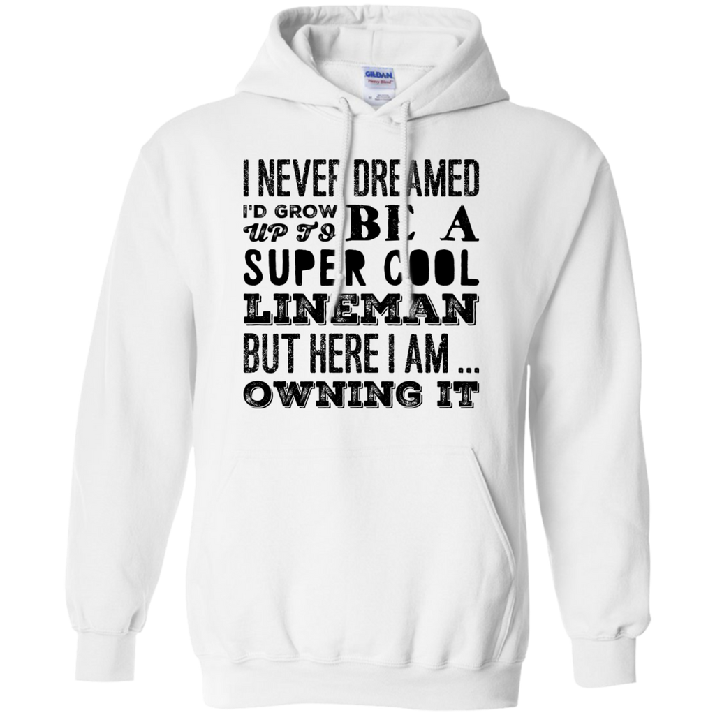 I never dreamed i'd Grow up to be a super cool tow Lineman  but here i am owning it  Hoodie