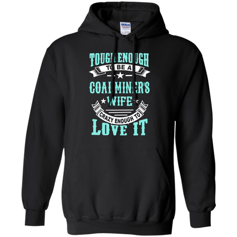 Tough Enough to be a Coal Miner's Wife Crazy Enough to Love It Pullover Hoodie 8 oz