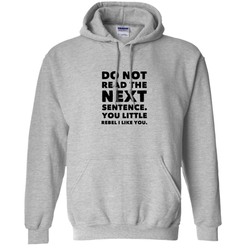 Do Not Read the next sentence . You Little rebel i like you  Hoodie