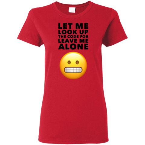 Let Me look up the code for leave me alone Ladies Tshirt