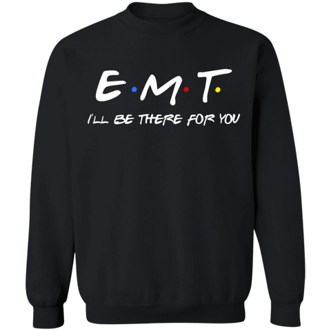 EMT I'll be there for you Crewneck Pullover Sweatshirt  8 oz.