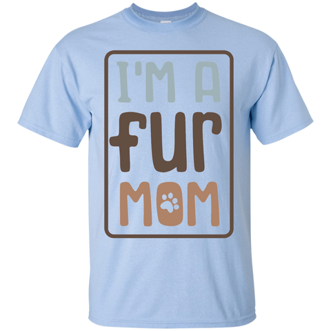 I'm a Fur Mom  T-Shirt