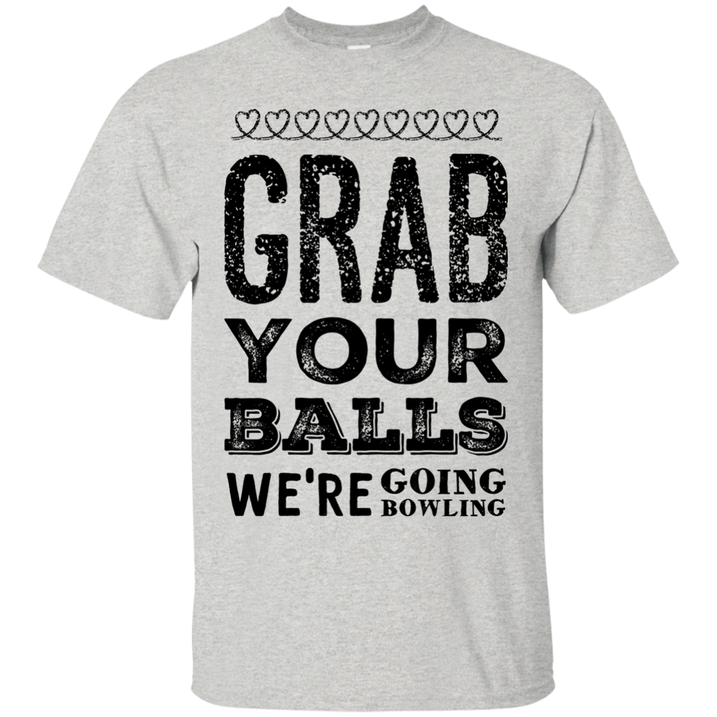 Grab your balls we're going bowling   T-Shirt