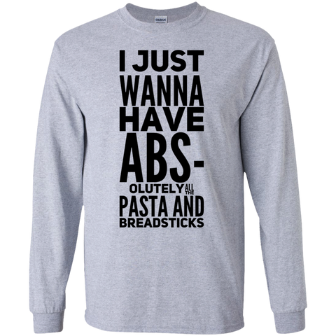 I Just wanna have Abs-olutely all the pasta and breadsticks  LS  Tshirt