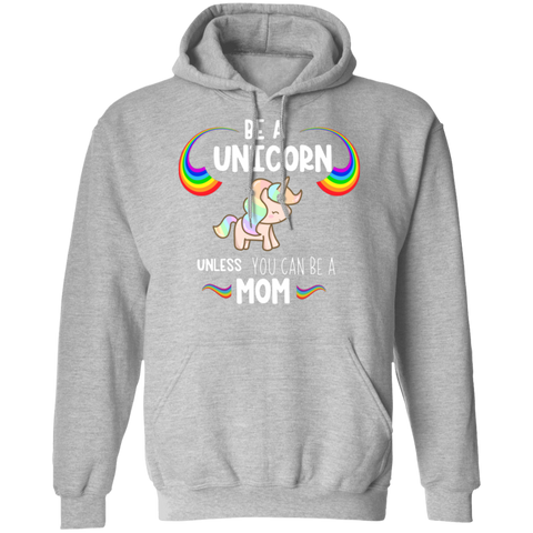 Be a unicorn unless you can be a mom Pullover Hoodie