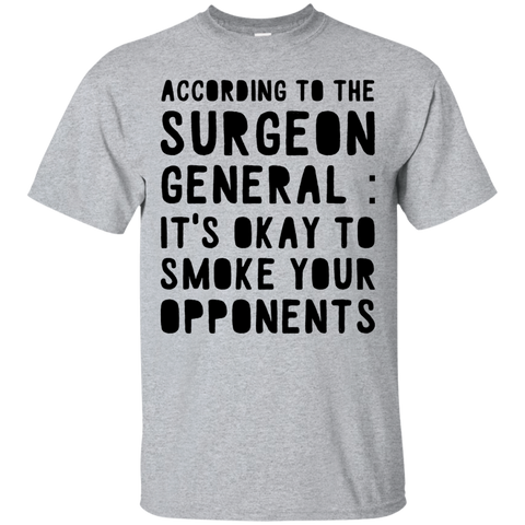 According to the surgeon general : It's okay to smoke your opponents  T-Shirt
