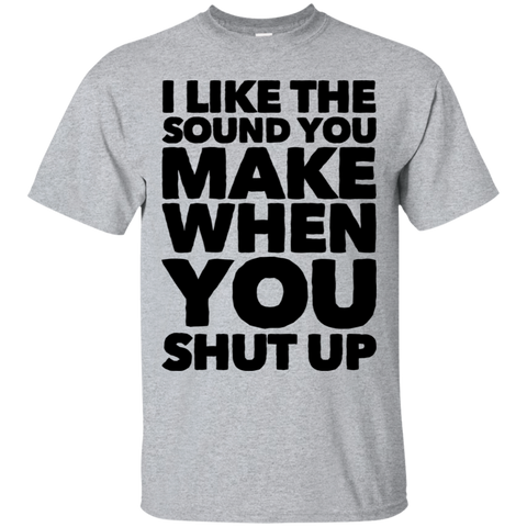 I like the sound you make when you shut up   T-Shirt