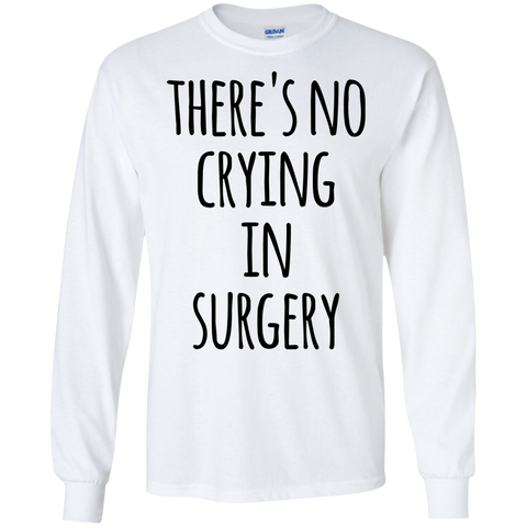 There's No Crying in Surgery LS Tshirt