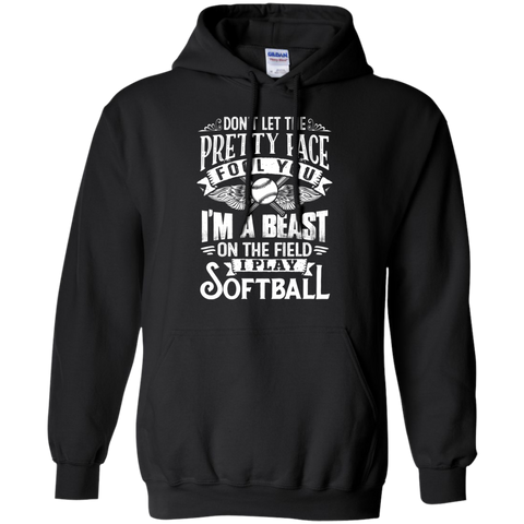 Dont Let the Pretty face fool you I am a beast on the field I Play Softball  Hoodie 8 oz
