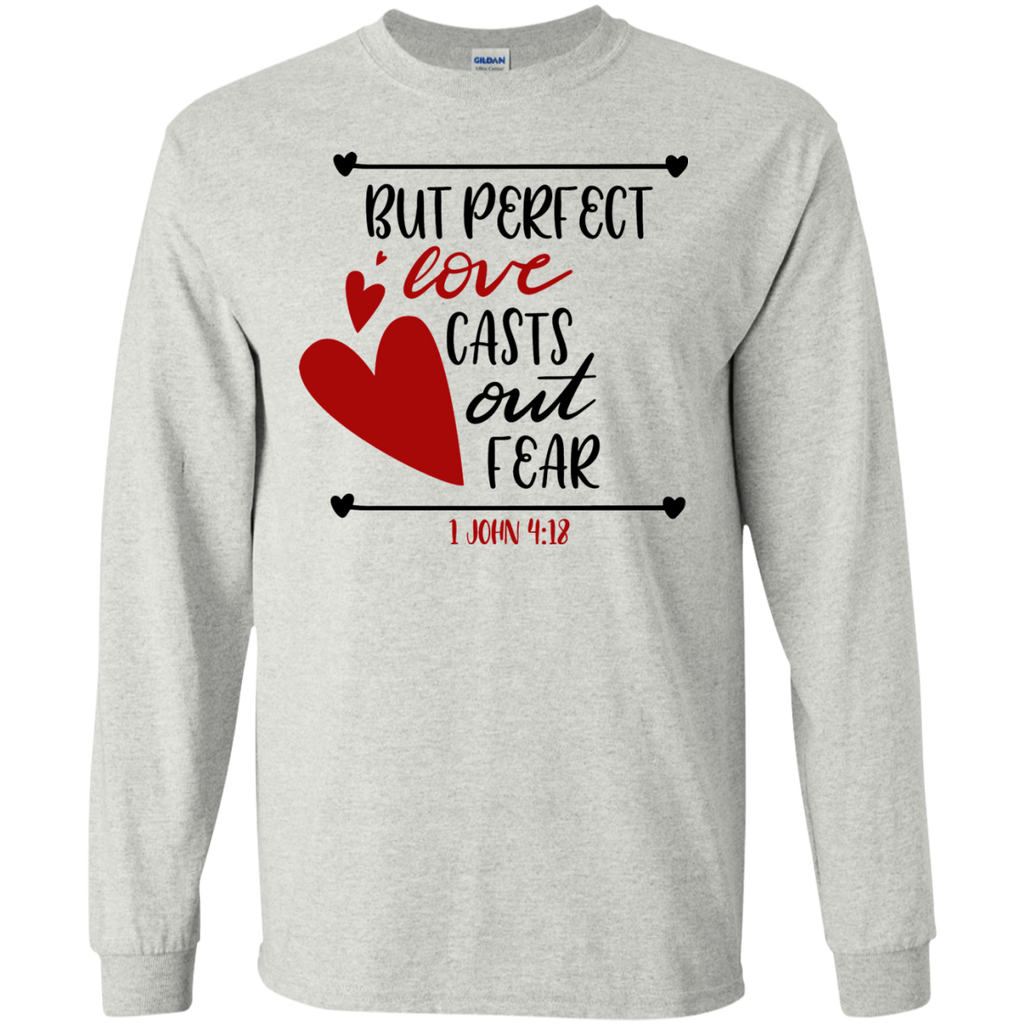 But perfect love casts out fear – 1 John 4:18 LS Tshirt
