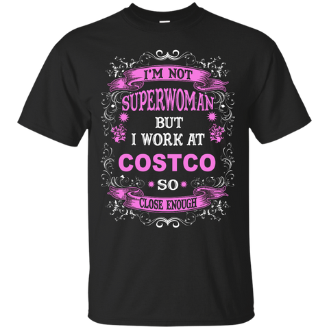 I'm not Superwoman But I work at Costco so close enough  T-Shirt